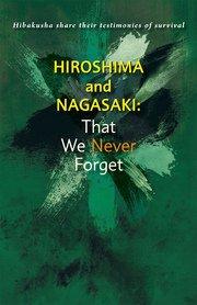Hiroshima and Nagasaki:That We Never Forget